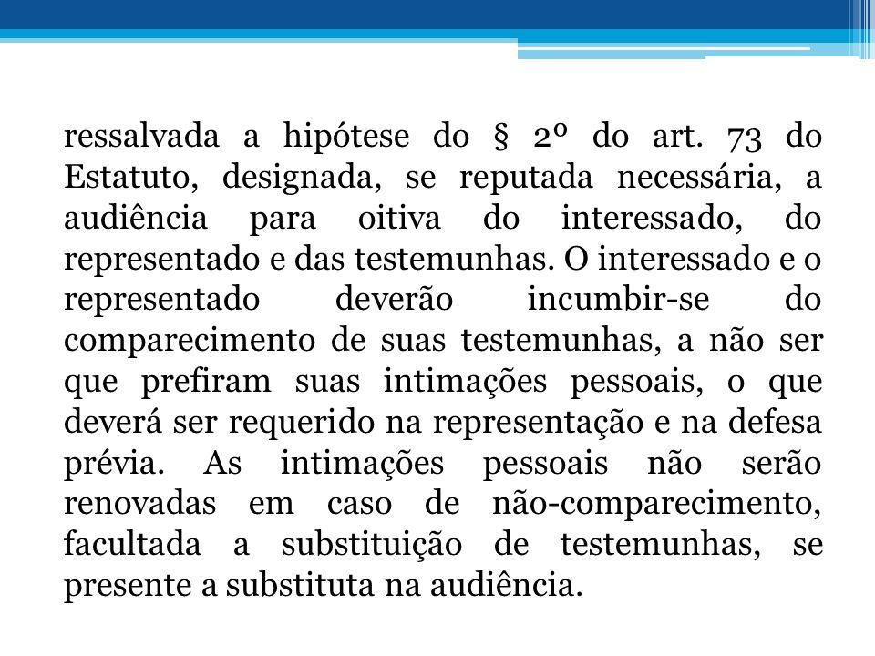 ressalvada a hipótese do § 2º do art. 73 do Estatuto, designada, se reputada necessária, a audiência para oitiva do interessado, do representado e das