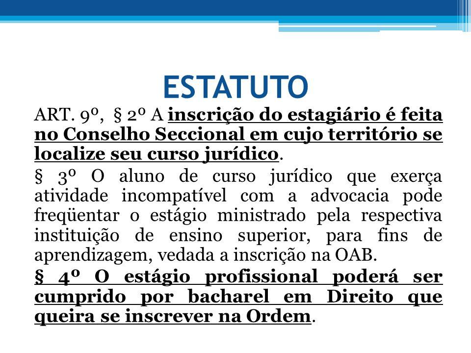 ESTATUTO ART. 9º, § 2º A inscrição do estagiário é feita no Conselho Seccional em cujo território se localize seu curso jurídico. § 3º O aluno de curs