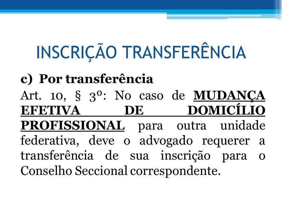 INSCRIÇÃO TRANSFERÊNCIA c) Por transferência Art. 10, § 3º: No caso de MUDANÇA EFETIVA DE DOMICÍLIO PROFISSIONAL para outra unidade federativa, deve o