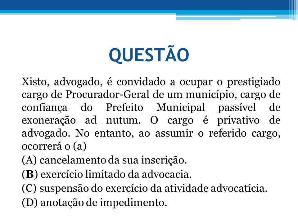 QUESTÃO Xisto, advogado, é convidado a ocupar o prestigiado cargo de Procurador-Geral de um município, cargo de confiança do Prefeito Municipal passív