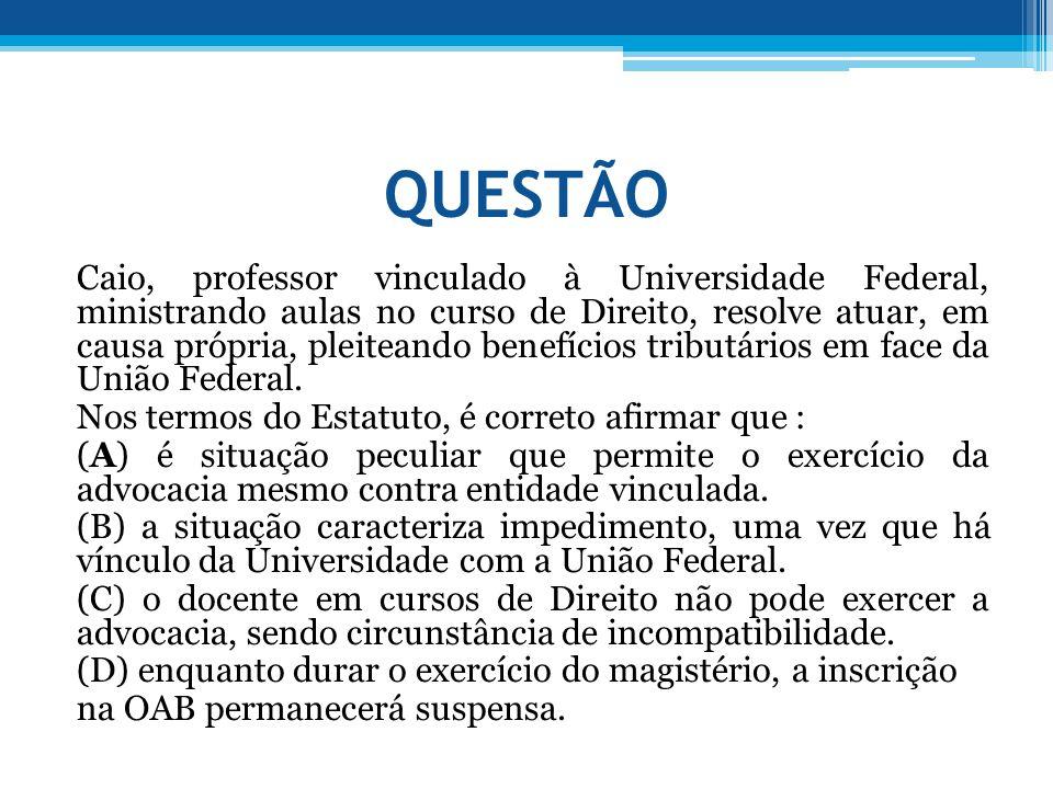 QUESTÃO Caio, professor vinculado à Universidade Federal, ministrando aulas no curso de Direito, resolve atuar, em causa própria, pleiteando benefício
