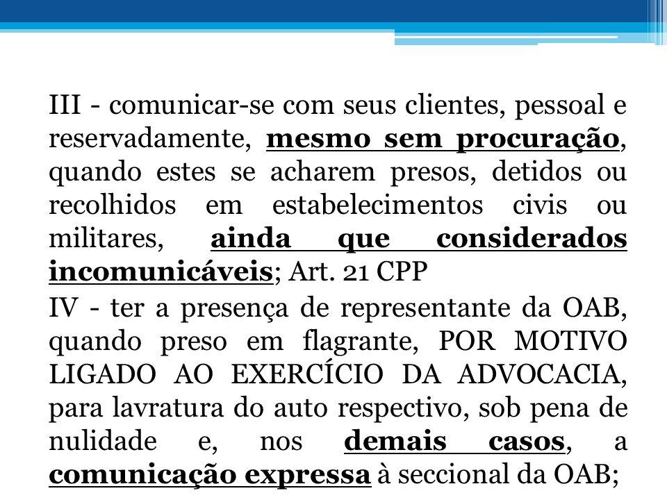 III - comunicar-se com seus clientes, pessoal e reservadamente, mesmo sem procuração, quando estes se acharem presos, detidos ou recolhidos em estabel