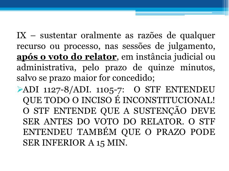 IX – sustentar oralmente as razões de qualquer recurso ou processo, nas sessões de julgamento, após o voto do relator, em instância judicial ou admini