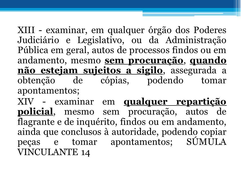 XIII - examinar, em qualquer órgão dos Poderes Judiciário e Legislativo, ou da Administração Pública em geral, autos de processos findos ou em andamen