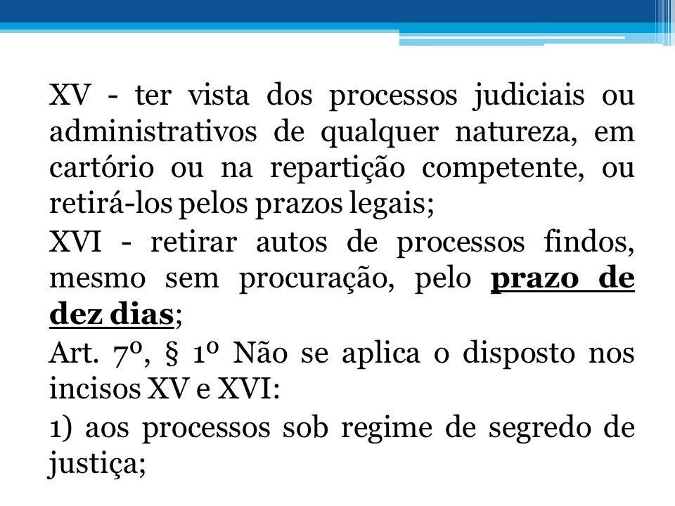 XV - ter vista dos processos judiciais ou administrativos de qualquer natureza, em cartório ou na repartição competente, ou retirá-los pelos prazos le