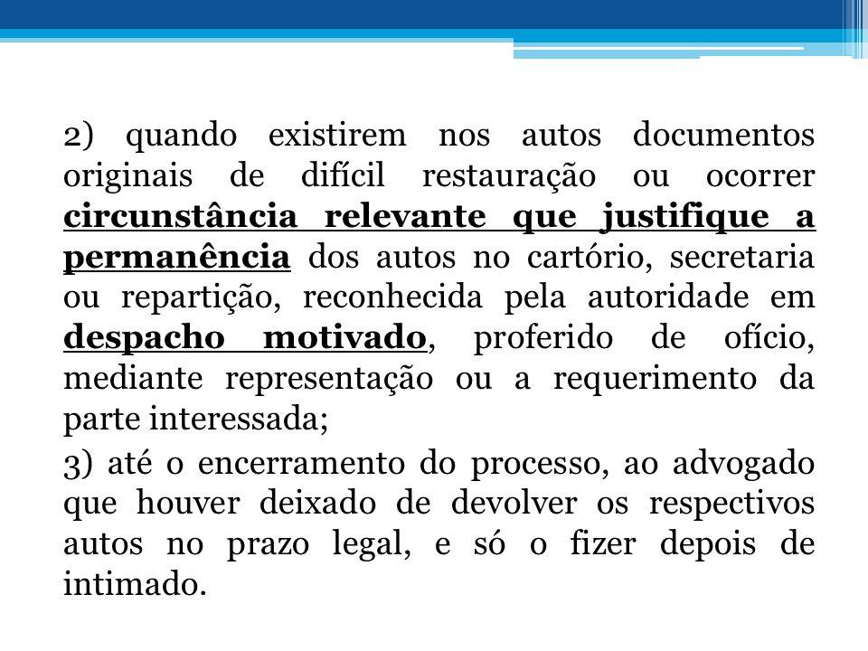 2) quando existirem nos autos documentos originais de difícil restauração ou ocorrer circunstância relevante que justifique a permanência dos autos no