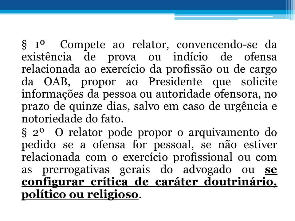 § 1º Compete ao relator, convencendo-se da existência de prova ou indício de ofensa relacionada ao exercício da profissão ou de cargo da OAB, propor a
