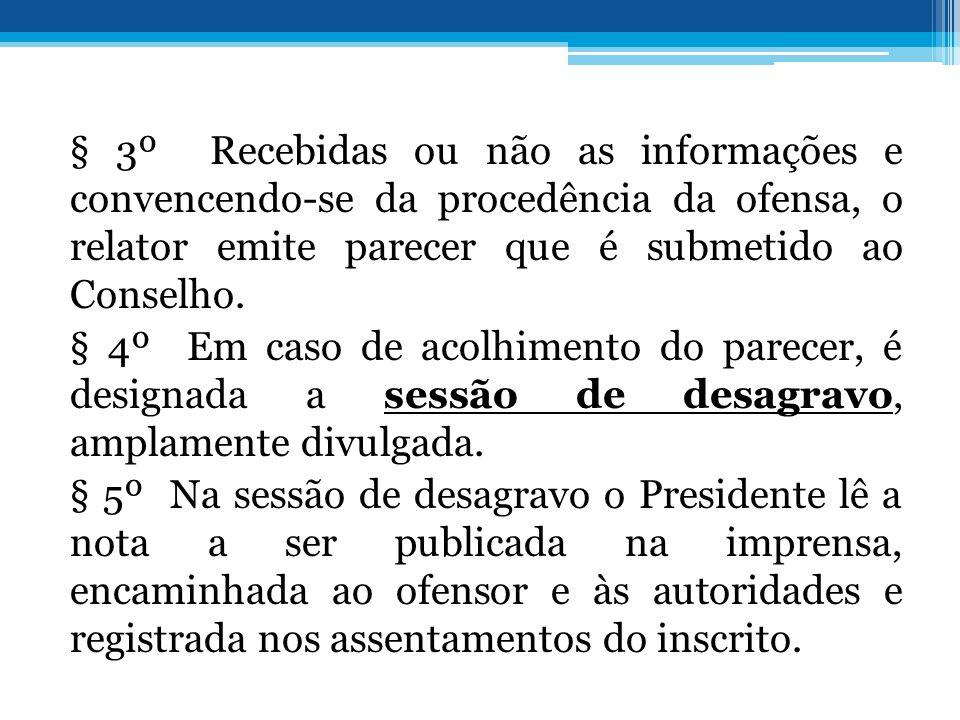 § 3º Recebidas ou não as informações e convencendo-se da procedência da ofensa, o relator emite parecer que é submetido ao Conselho. § 4º Em caso de a