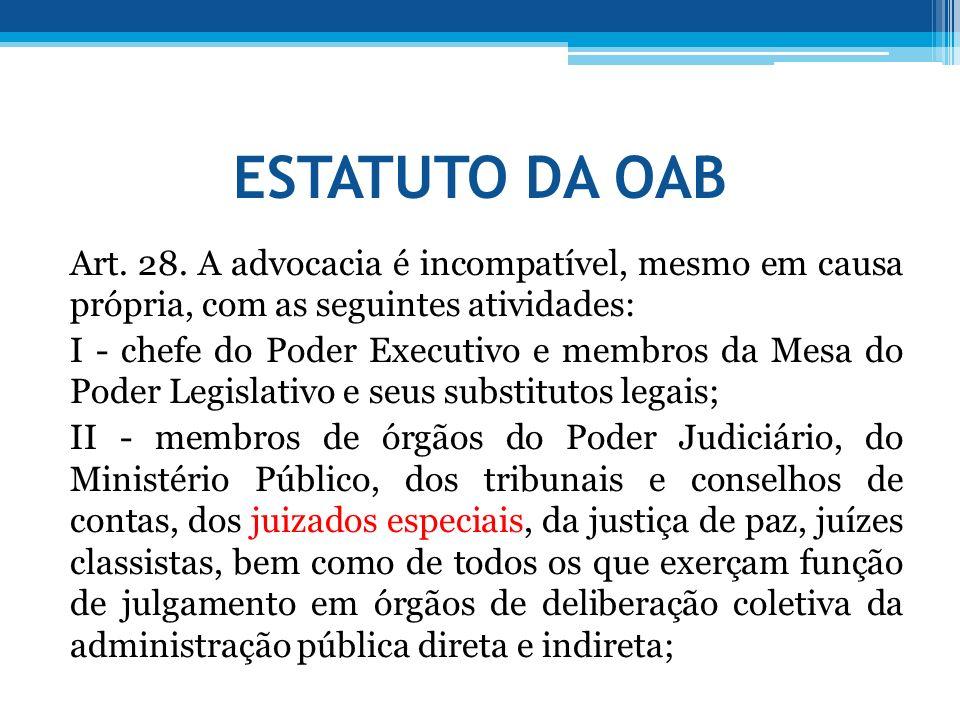 ESTATUTO DA OAB Art. 28. A advocacia é incompatível, mesmo em causa própria, com as seguintes atividades: I - chefe do Poder Executivo e membros da Me