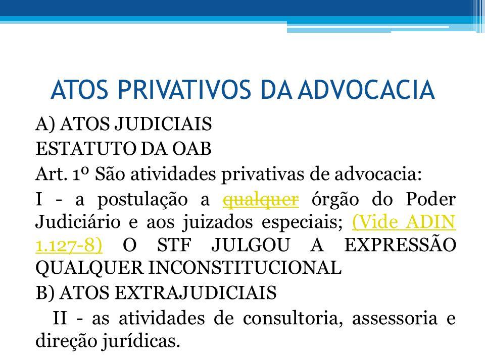 ATOS PRIVATIVOS DA ADVOCACIA A) ATOS JUDICIAIS ESTATUTO DA OAB Art. 1º São atividades privativas de advocacia: I - a postulação a qualquer órgão do Po