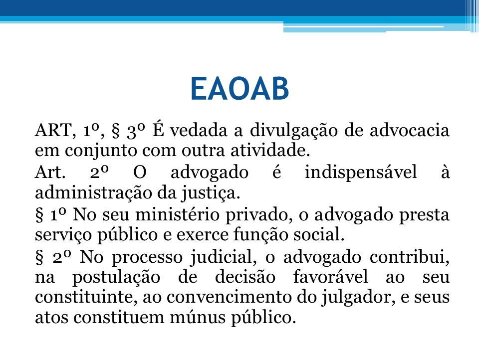 EAOAB ART, 1º, § 3º É vedada a divulgação de advocacia em conjunto com outra atividade. Art. 2º O advogado é indispensável à administração da justiça.