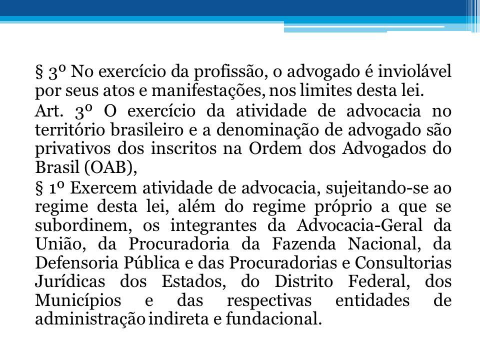 § 3º No exercício da profissão, o advogado é inviolável por seus atos e manifestações, nos limites desta lei. Art. 3º O exercício da atividade de advo