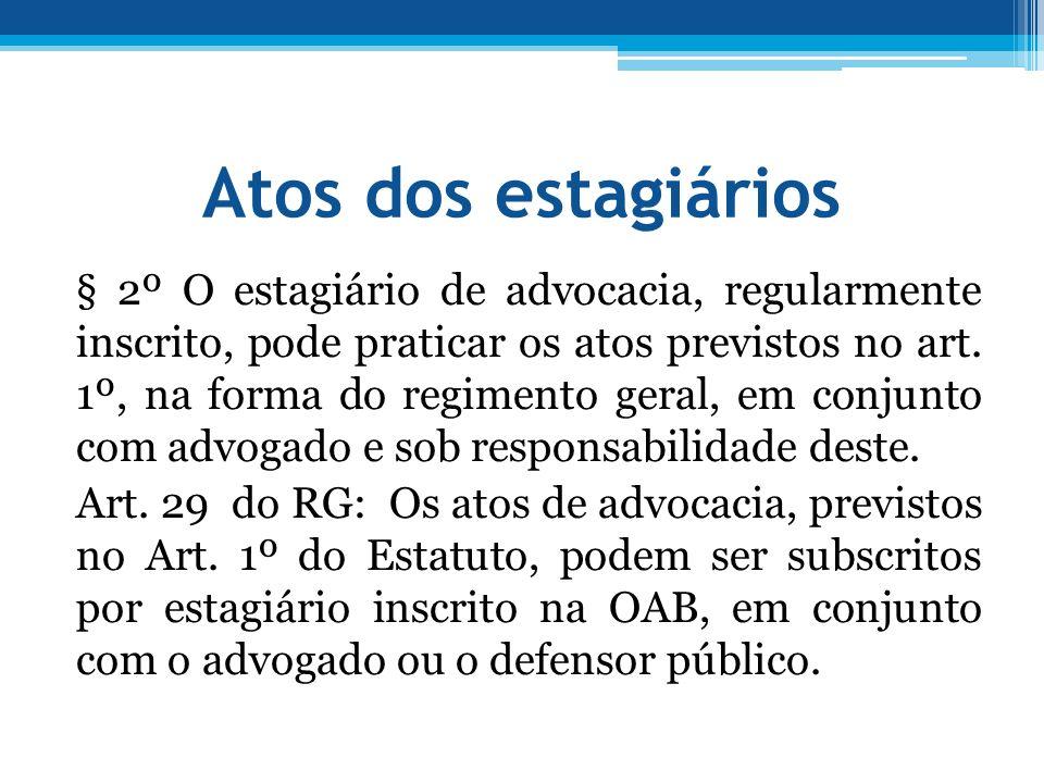 Atos dos estagiários § 2º O estagiário de advocacia, regularmente inscrito, pode praticar os atos previstos no art. 1º, na forma do regimento geral, e