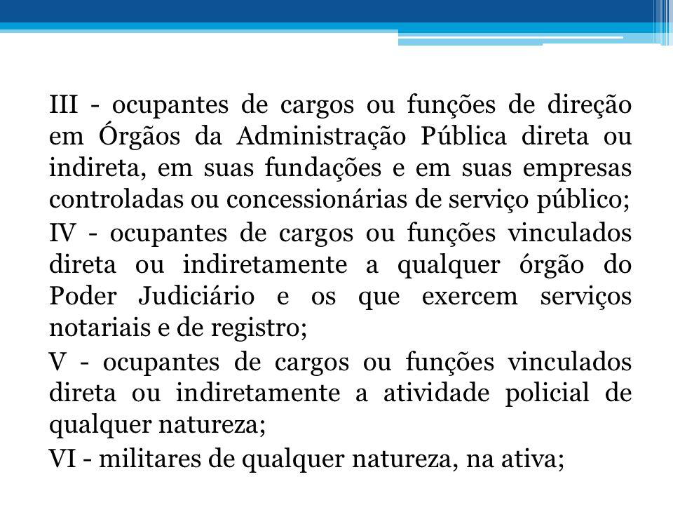 III - ocupantes de cargos ou funções de direção em Órgãos da Administração Pública direta ou indireta, em suas fundações e em suas empresas controlada