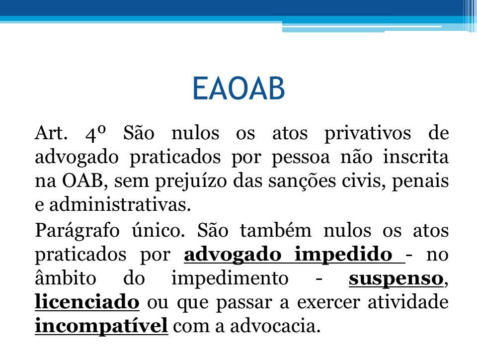 EAOAB Art. 4º São nulos os atos privativos de advogado praticados por pessoa não inscrita na OAB, sem prejuízo das sanções civis, penais e administrat