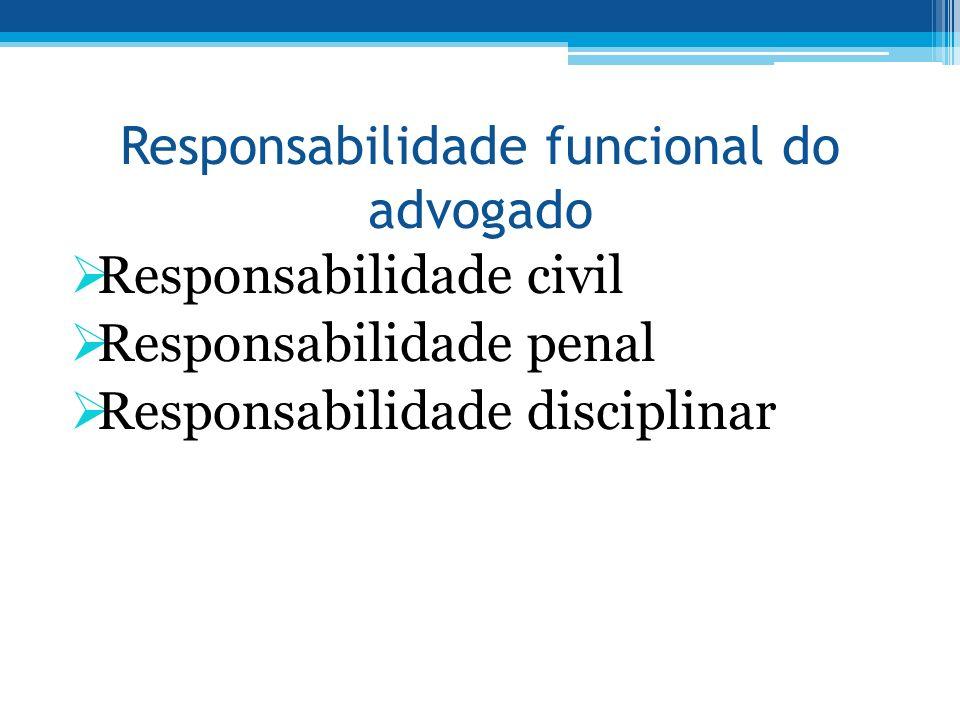 Responsabilidade funcional do advogado Responsabilidade civil Responsabilidade penal Responsabilidade disciplinar