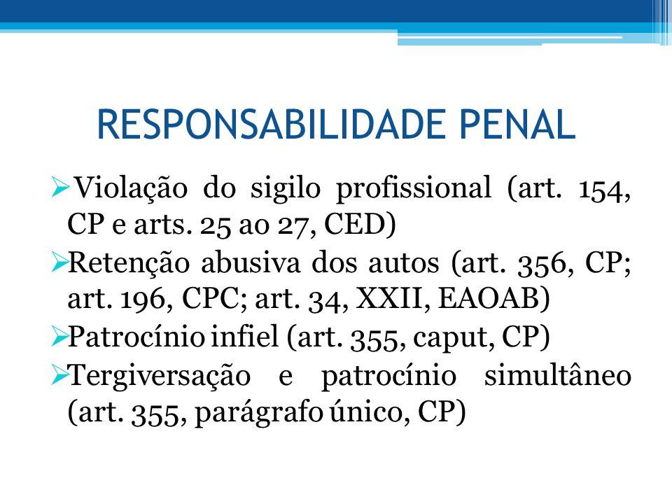 RESPONSABILIDADE PENAL Violação do sigilo profissional (art. 154, CP e arts. 25 ao 27, CED) Retenção abusiva dos autos (art. 356, CP; art. 196, CPC; a
