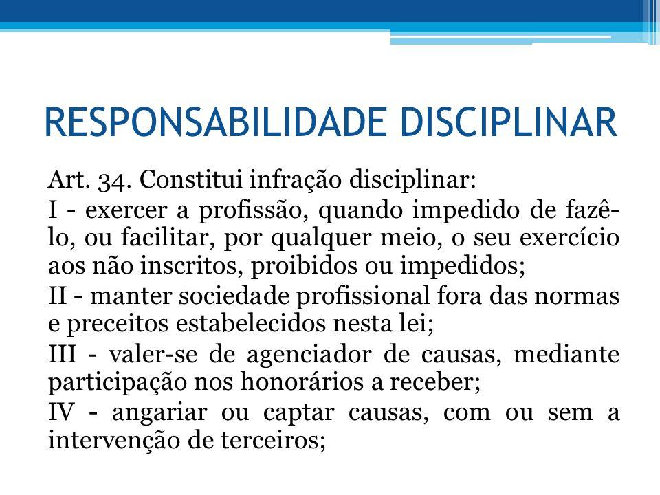 RESPONSABILIDADE DISCIPLINAR Art. 34. Constitui infração disciplinar: I - exercer a profissão, quando impedido de fazê- lo, ou facilitar, por qualquer