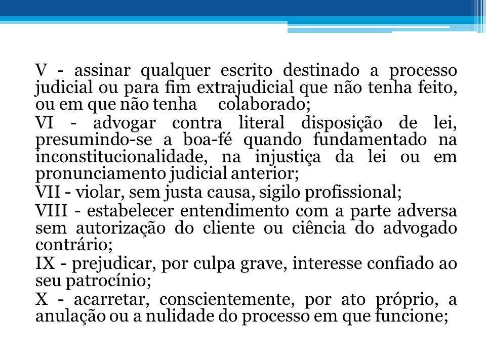 V - assinar qualquer escrito destinado a processo judicial ou para fim extrajudicial que não tenha feito, ou em que não tenha colaborado; VI - advogar