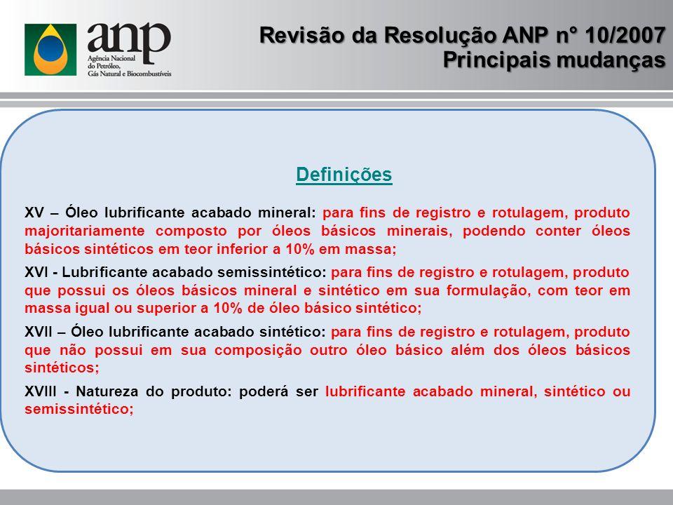 Revisão da Resolução ANP n° 10/2007 Principais mudanças Definições XV – Óleo lubrificante acabado mineral: para fins de registro e rotulagem, produto