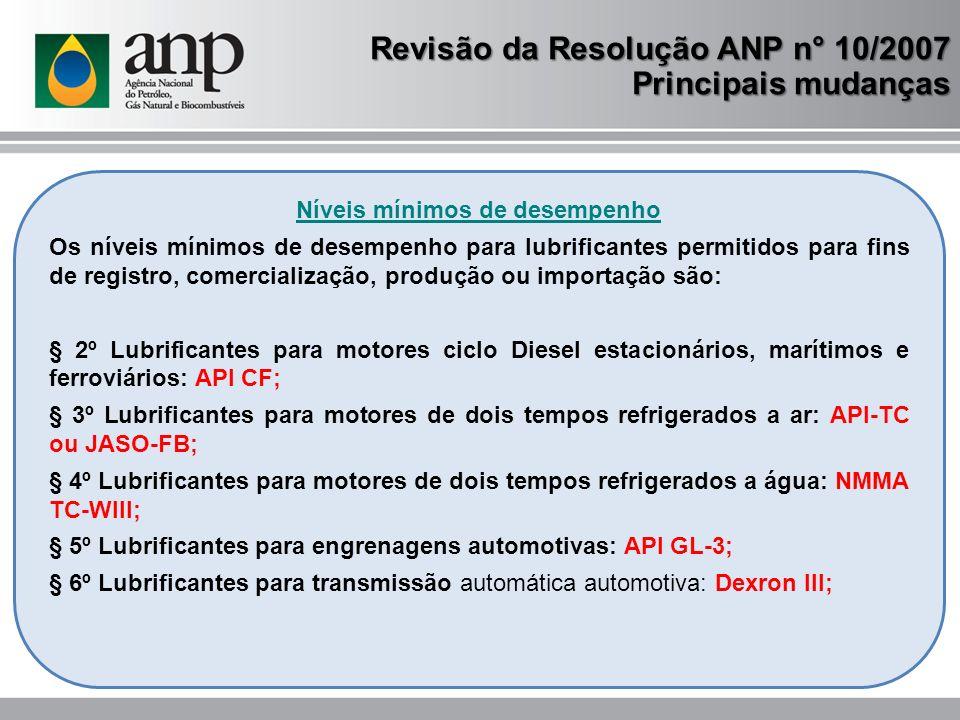 Níveis mínimos de desempenho Os níveis mínimos de desempenho para lubrificantes permitidos para fins de registro, comercialização, produção ou importa