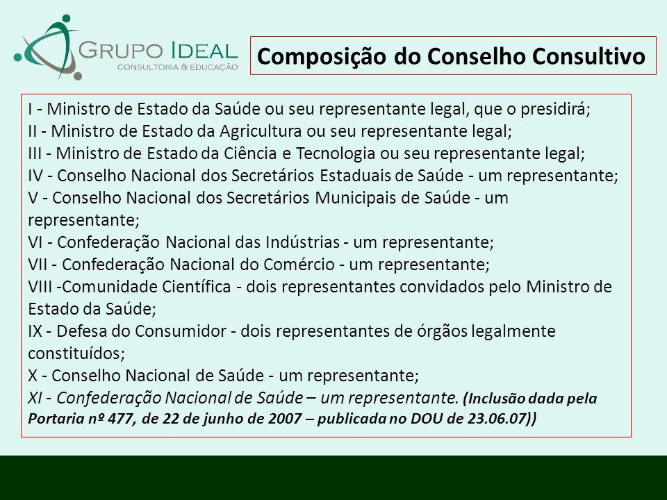 Composição do Conselho Consultivo I - Ministro de Estado da Saúde ou seu representante legal, que o presidirá; II - Ministro de Estado da Agricultura