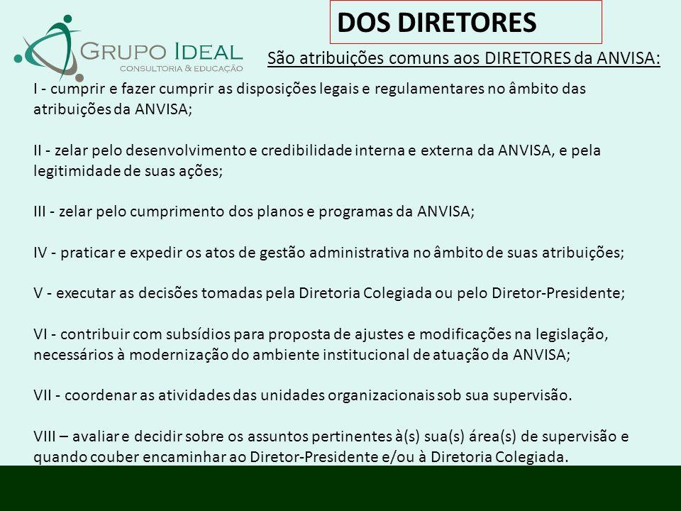 DOS DIRETORES São atribuições comuns aos DIRETORES da ANVISA: I - cumprir e fazer cumprir as disposições legais e regulamentares no âmbito das atribui