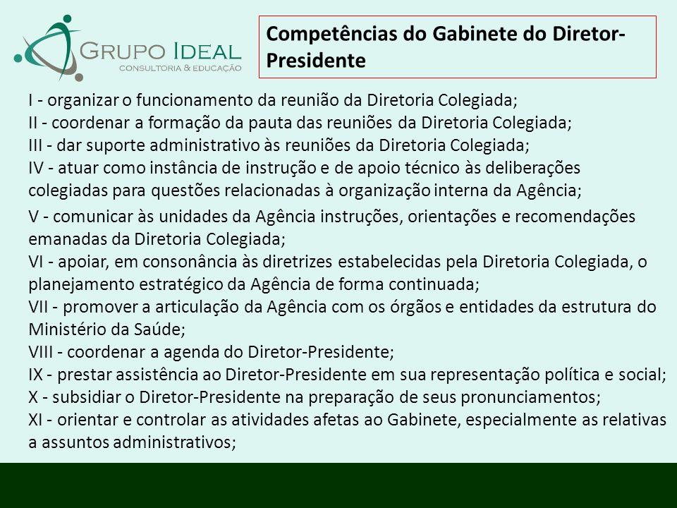 Competências do Gabinete do Diretor- Presidente I - organizar o funcionamento da reunião da Diretoria Colegiada; II - coordenar a formação da pauta da