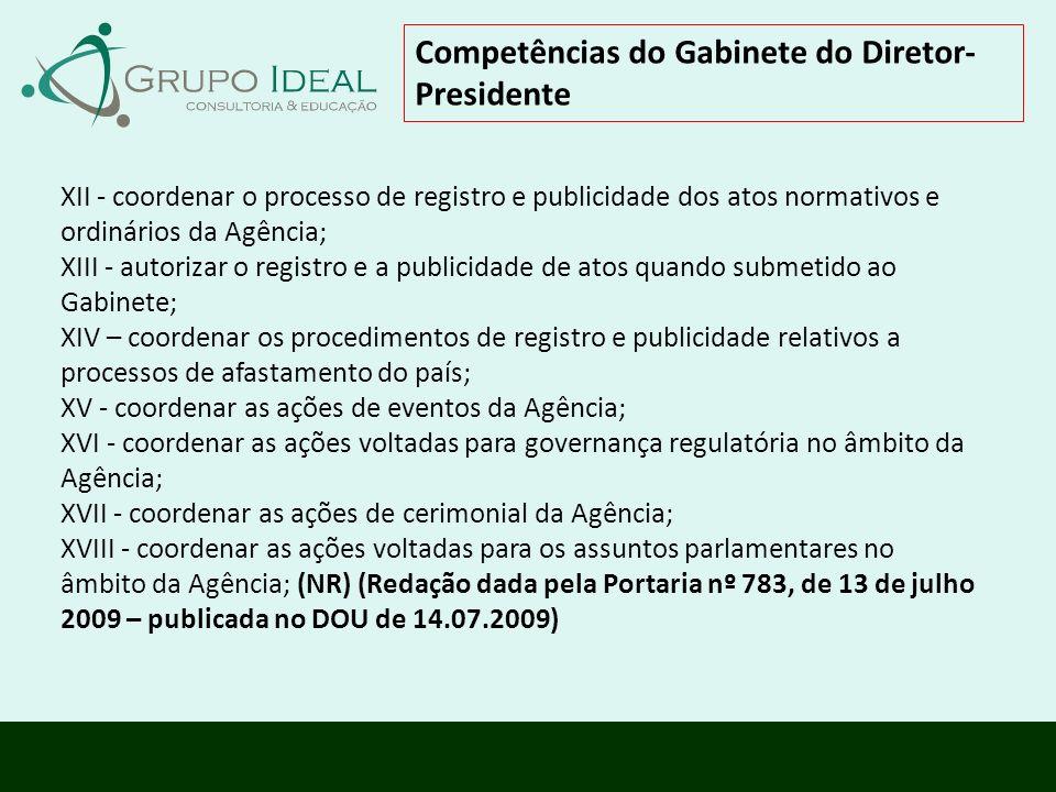 Competências do Gabinete do Diretor- Presidente XII - coordenar o processo de registro e publicidade dos atos normativos e ordinários da Agência; XIII