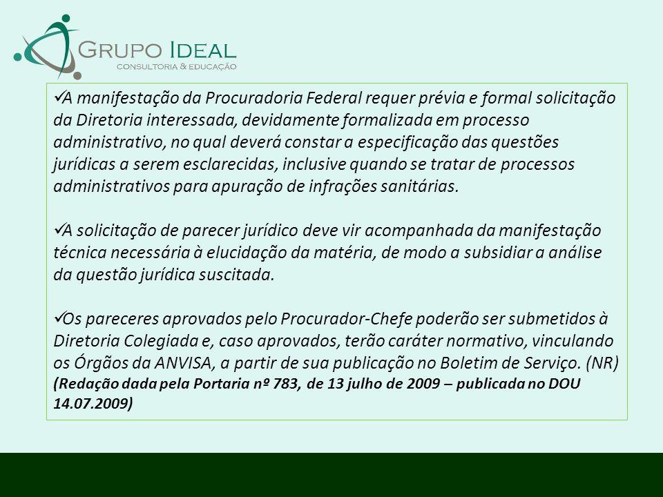 A manifestação da Procuradoria Federal requer prévia e formal solicitação da Diretoria interessada, devidamente formalizada em processo administrativo