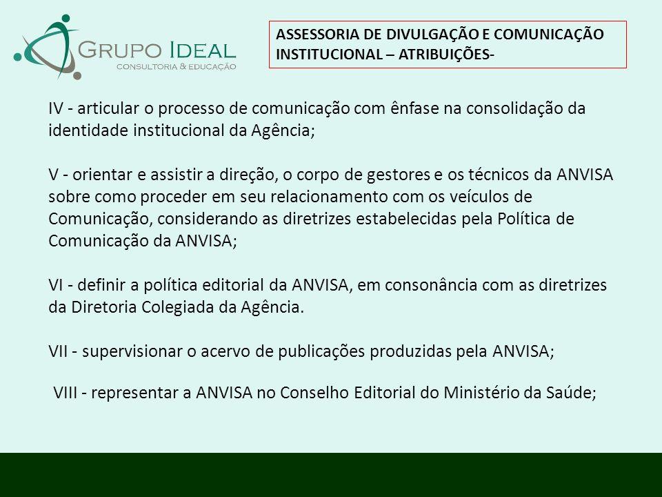 IV - articular o processo de comunicação com ênfase na consolidação da identidade institucional da Agência; V - orientar e assistir a direção, o corpo