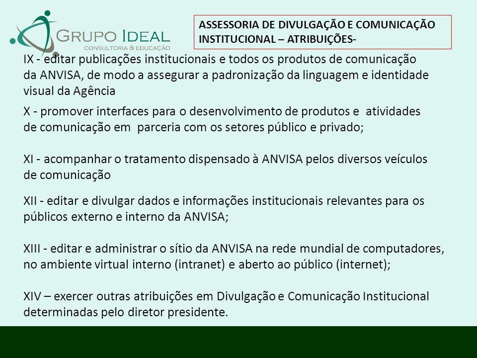XII - editar e divulgar dados e informações institucionais relevantes para os públicos externo e interno da ANVISA; XIII - editar e administrar o síti