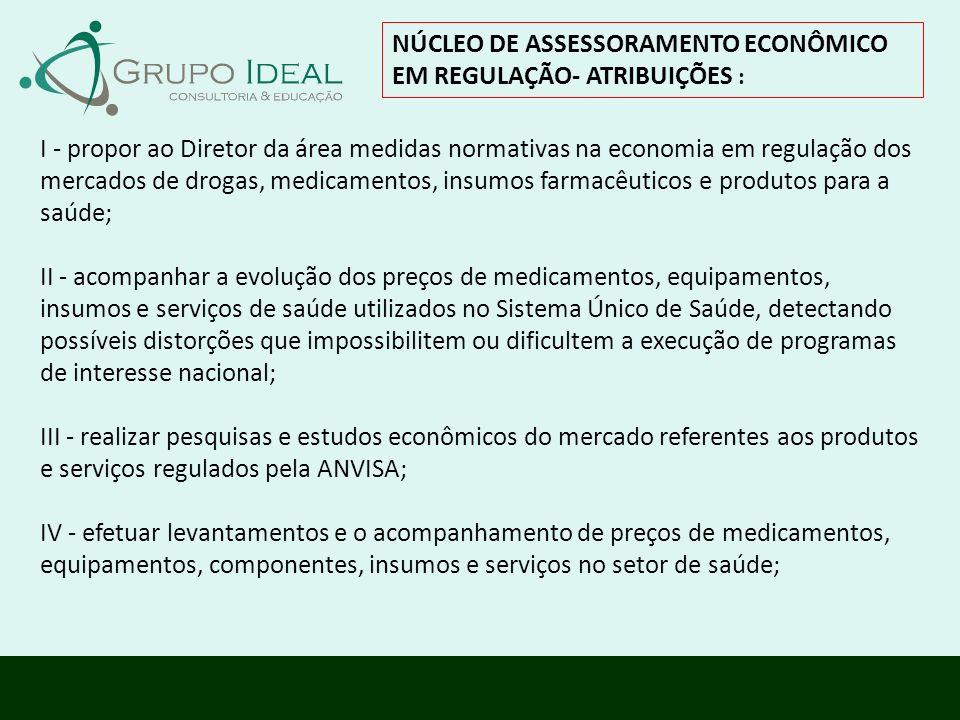 NÚCLEO DE ASSESSORAMENTO ECONÔMICO EM REGULAÇÃO- ATRIBUIÇÕES : I - propor ao Diretor da área medidas normativas na economia em regulação dos mercados
