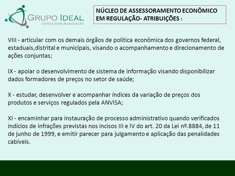 NÚCLEO DE ASSESSORAMENTO ECONÔMICO EM REGULAÇÃO- ATRIBUIÇÕES : VIII - articular com os demais órgãos de política econômica dos governos federal, estad
