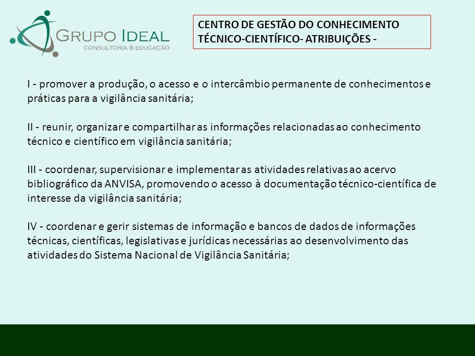 CENTRO DE GESTÃO DO CONHECIMENTO TÉCNICO-CIENTÍFICO- ATRIBUIÇÕES - I - promover a produção, o acesso e o intercâmbio permanente de conhecimentos e prá