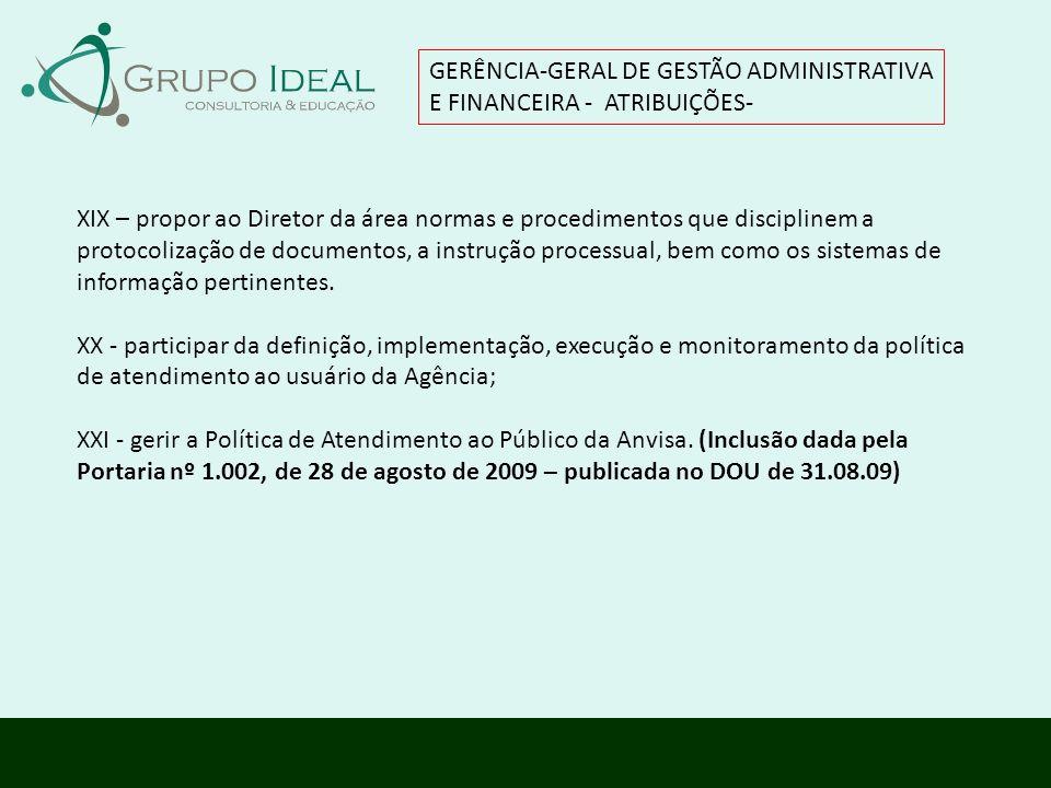 GERÊNCIA-GERAL DE GESTÃO ADMINISTRATIVA E FINANCEIRA - ATRIBUIÇÕES- XIX – propor ao Diretor da área normas e procedimentos que disciplinem a protocoli