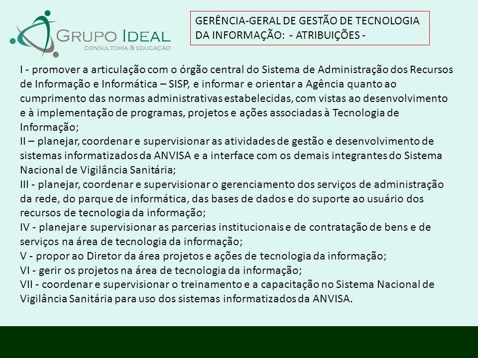 GERÊNCIA-GERAL DE GESTÃO DE TECNOLOGIA DA INFORMAÇÃO: - ATRIBUIÇÕES - I - promover a articulação com o órgão central do Sistema de Administração dos R