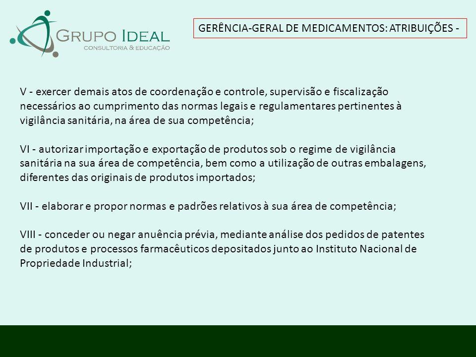 GERÊNCIA-GERAL DE MEDICAMENTOS: ATRIBUIÇÕES - V - exercer demais atos de coordenação e controle, supervisão e fiscalização necessários ao cumprimento