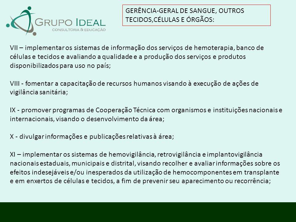 GERÊNCIA-GERAL DE SANGUE, OUTROS TECIDOS,CÉLULAS E ÓRGÃOS: VII – implementar os sistemas de informação dos serviços de hemoterapia, banco de células e