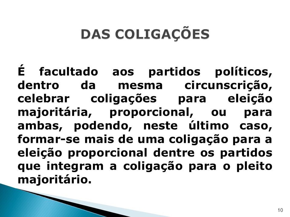É facultado aos partidos políticos, dentro da mesma circunscrição, celebrar coligações para eleição majoritária, proporcional, ou para ambas, podendo,