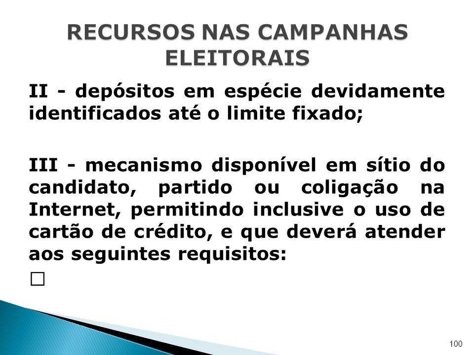 II - depósitos em espécie devidamente identificados até o limite fixado; III - mecanismo disponível em sítio do candidato, partido ou coligação na Int