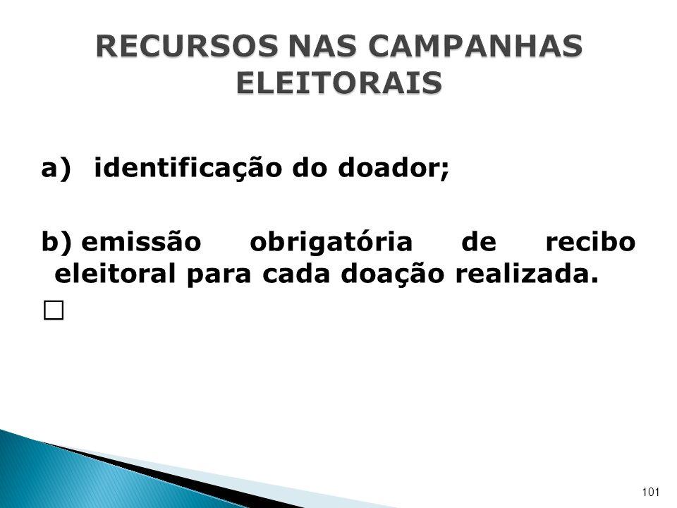 a) identificação do doador; b)emissão obrigatória de recibo eleitoral para cada doação realizada. ƒ 101