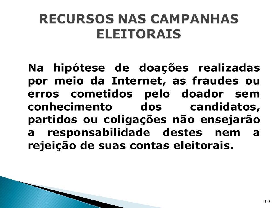 Na hipótese de doações realizadas por meio da Internet, as fraudes ou erros cometidos pelo doador sem conhecimento dos candidatos, partidos ou coligaç