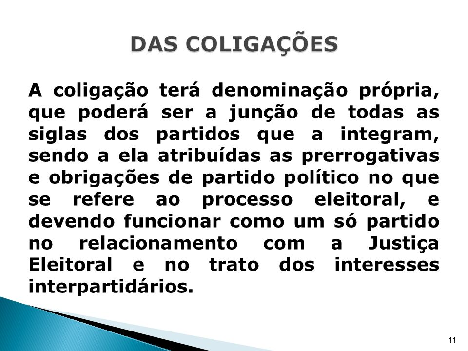 A coligação terá denominação própria, que poderá ser a junção de todas as siglas dos partidos que a integram, sendo a ela atribuídas as prerrogativas