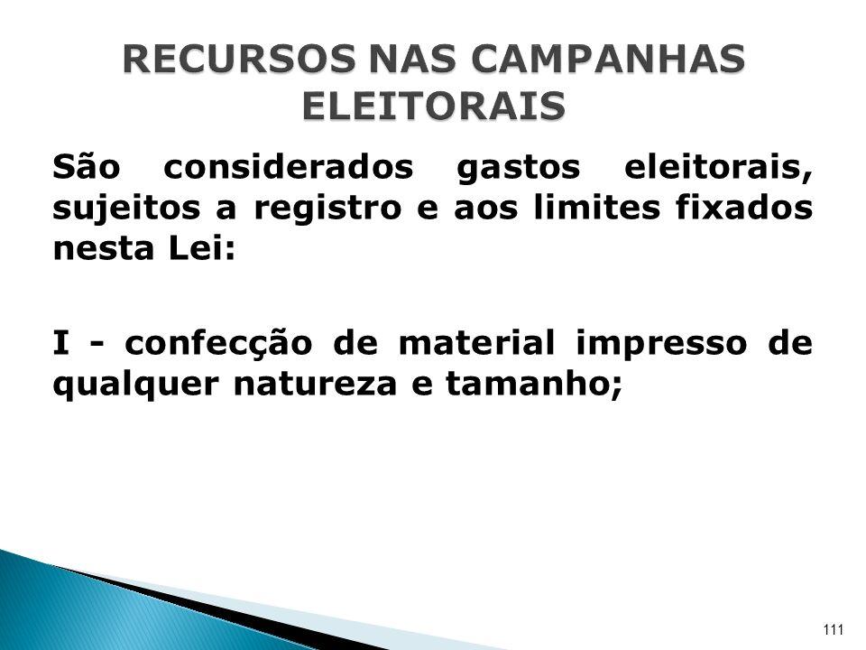 São considerados gastos eleitorais, sujeitos a registro e aos limites fixados nesta Lei: I - confecção de material impresso de qualquer natureza e tam
