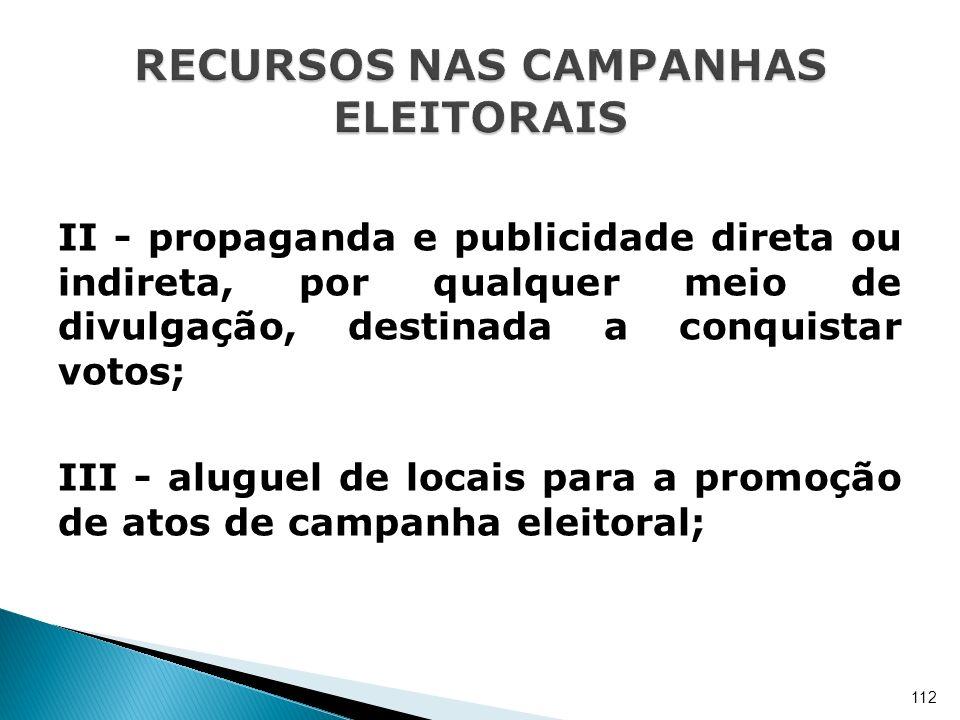 II - propaganda e publicidade direta ou indireta, por qualquer meio de divulgação, destinada a conquistar votos; III - aluguel de locais para a promoç