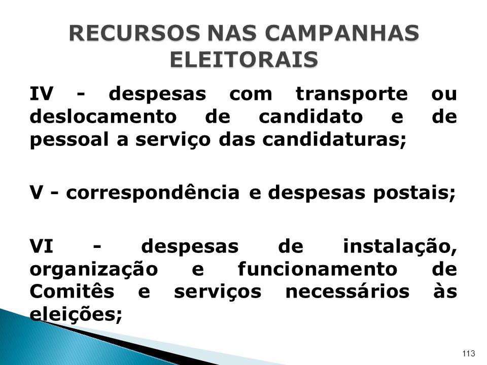IV - despesas com transporte ou deslocamento de candidato e de pessoal a serviço das candidaturas; V - correspondência e despesas postais; VI - despes