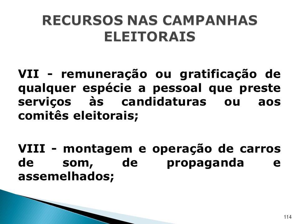 VII - remuneração ou gratificação de qualquer espécie a pessoal que preste serviços às candidaturas ou aos comitês eleitorais; VIII - montagem e opera