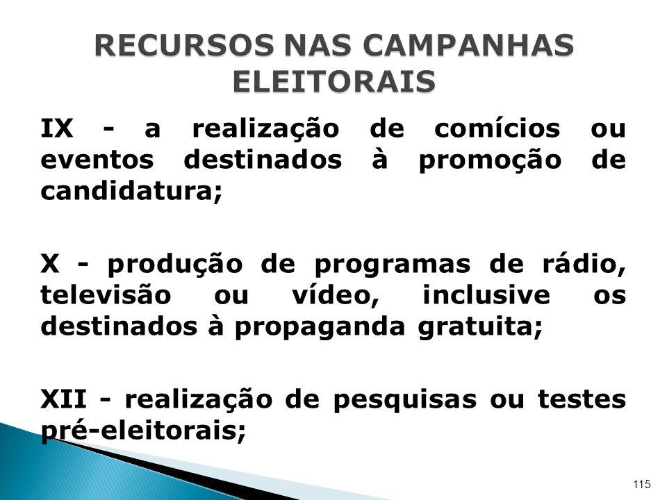 IX - a realização de comícios ou eventos destinados à promoção de candidatura; X - produção de programas de rádio, televisão ou vídeo, inclusive os de