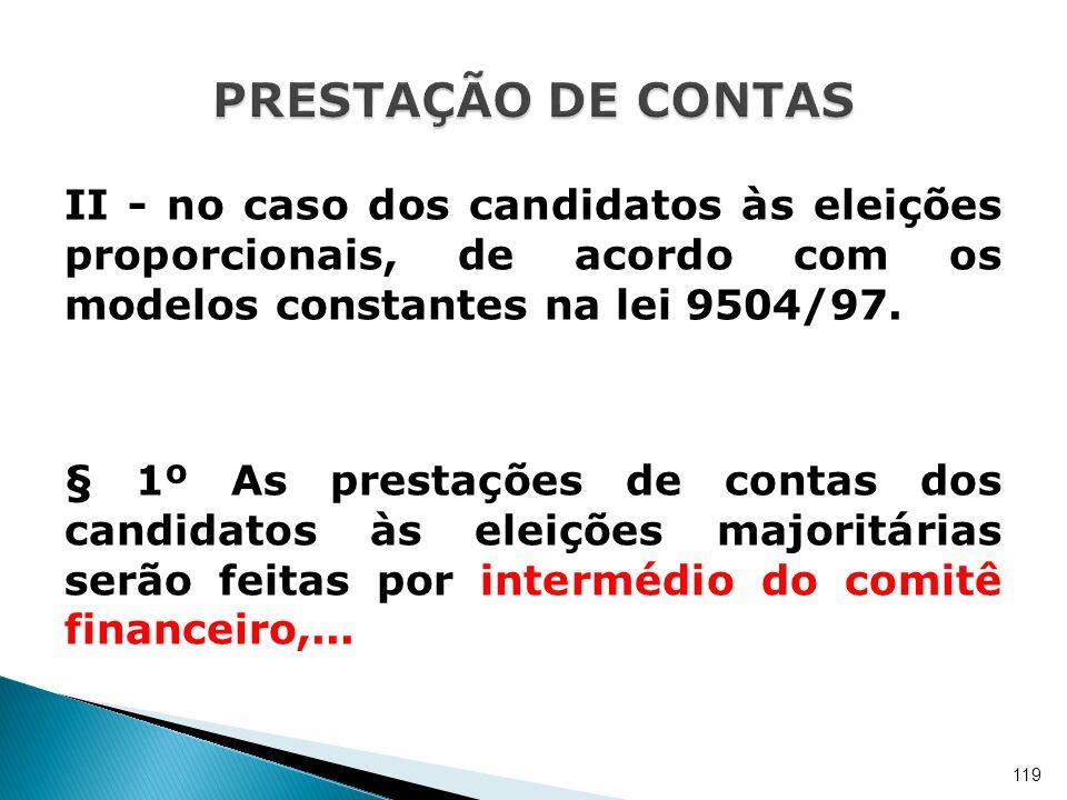 II - no caso dos candidatos às eleições proporcionais, de acordo com os modelos constantes na lei 9504/97. § 1º As prestações de contas dos candidatos
